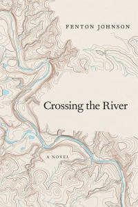 Crossing the River: A Novel by Fenton Johnson