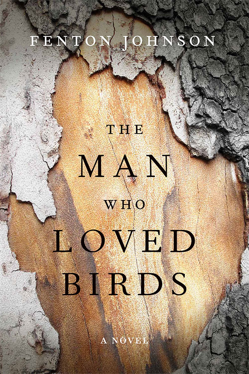 The Man Who Loved Birds: A Novel by Fenton Johnson
