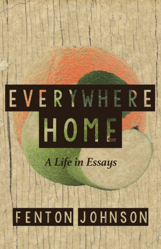 Everywhere Home: A Life in Essays, by Fenton Johnson